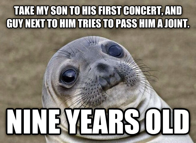 Uncomfortable Situation Seal take my son to his first concert, and guy next to him tries to pass him a joint. nine years old , made with livememe meme maker