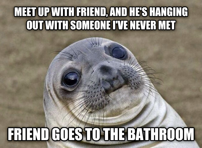 Socially Squeamish Seal meet up with friend, and he s hanging out with someone i ve never met friend goes to the bathroom , made with livememe meme maker