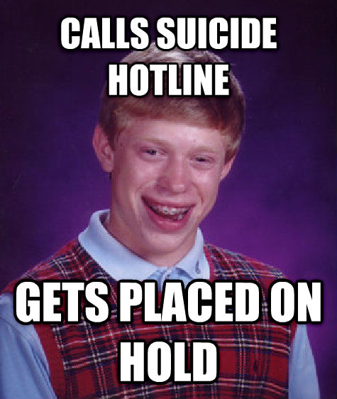 Bad Luck Brian calls suicide hotline gets placed on hold , made with livememe meme generator