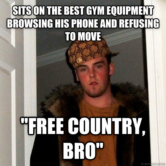 Scumbag Steve sits on the best gym equipment browsing his phone and refusing to move  free country, bro  , made with livememe meme generator