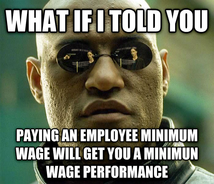 Matrix Morpheus what if i told you paying an employee minimum wage will get you a minimun wage performance  , made with livememe meme creator