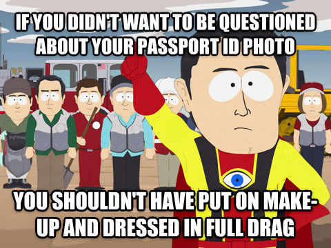 Captain Hindsight if you didn t want to be questioned about your passport id photo you shouldn t have put on make-up and dressed in full drag  , made with livememe meme creator