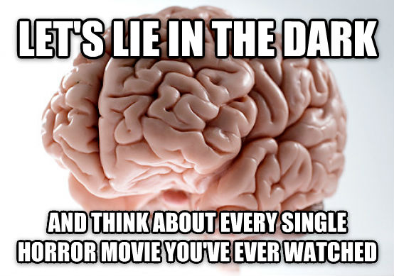 Scumbag Brain let s lie in the dark and think about every single horror movie you ve ever watched , made with livememe meme generator