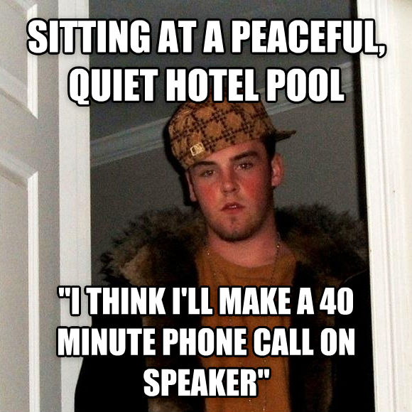 Scumbag Steve sitting at a peaceful, quiet hotel pool  i think i ll make a 40 minute phone call on speaker  , made with livememe meme generator