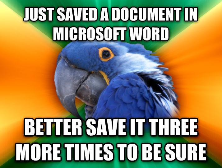 Paranoid Parrot just saved a docoment in microsoft word better save it three more times to be sure  , made with livememe meme creator