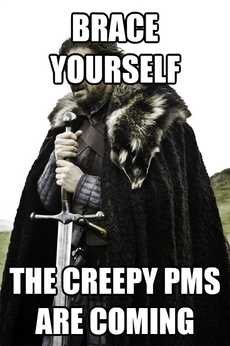 Brace Yourselves brace yourself the creepy pms are coming , made with livememe meme creator