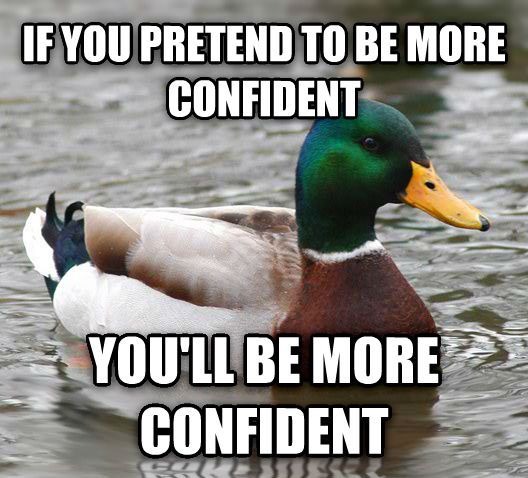Actual Advice Mallard if you pretend to be more confident you ll be more confident , made with livememe meme generator