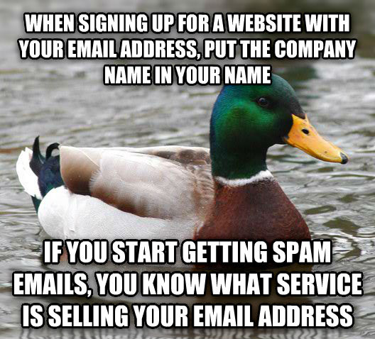 Actual Advice Mallard when signing up for a website with your email address, put the company name in your name if you start getting spam emails, you know what service is selling your email address , made with livememe meme generator
