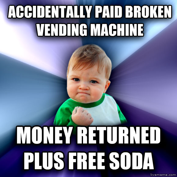 Success Kid accidentally paid broken vending machine money returned plus free soda  , made with livememe meme generator