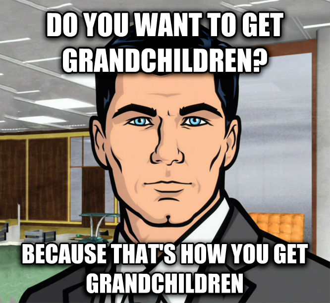 Archer Ants do you want to get grandchildren? because that s how you get grandchildren , made with livememe meme generator