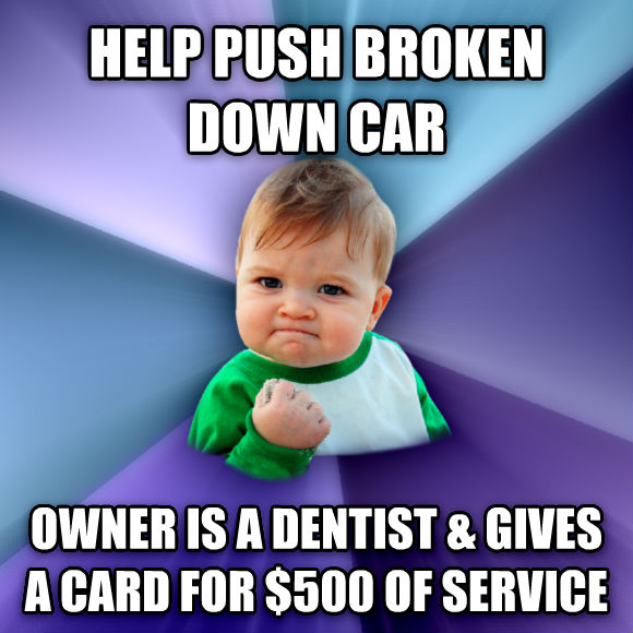 Success Kid help push broken down car owner is a dentist & gives a card for $500 of service  , made with livememe meme creator