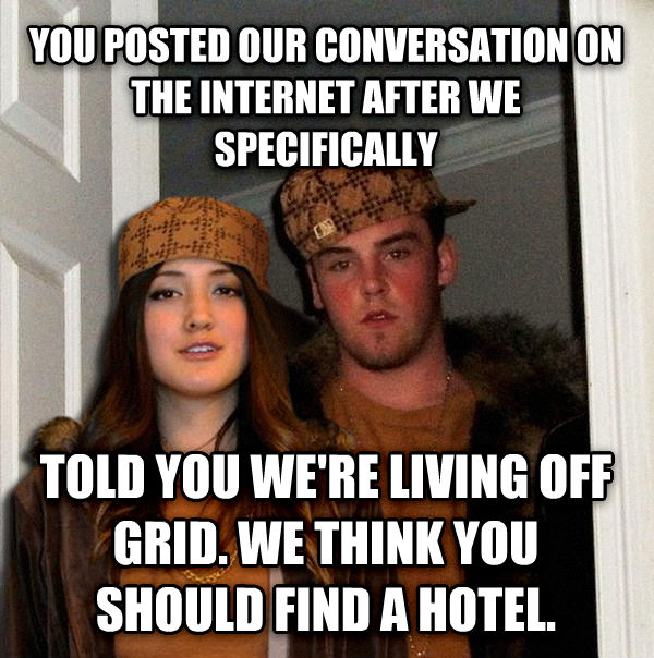 Scumbag Couple you posted our conversation on the internet after we specifically  told you we re living off grid. we think you should find a hotel.  , made with livememe meme maker