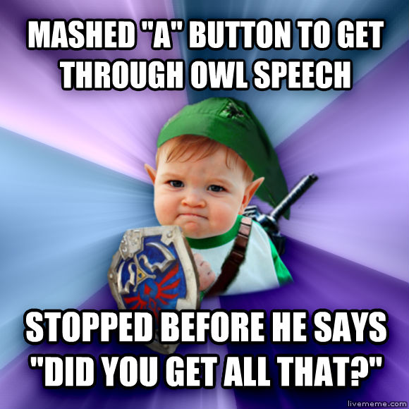 Success Link mashed  a  button to get through owl speech stopped before he says  did you get all that?   , made with livememe meme generator