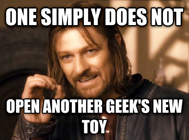 One Does Not Simply one simply does not open another geek s new toy , made with livememe meme generator