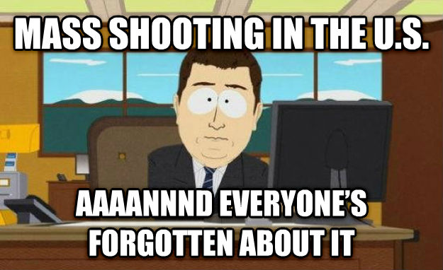 And It s Gone mass shooting in the u.s. aaaannnd everyone   s forgotten about it , made with livememe meme maker