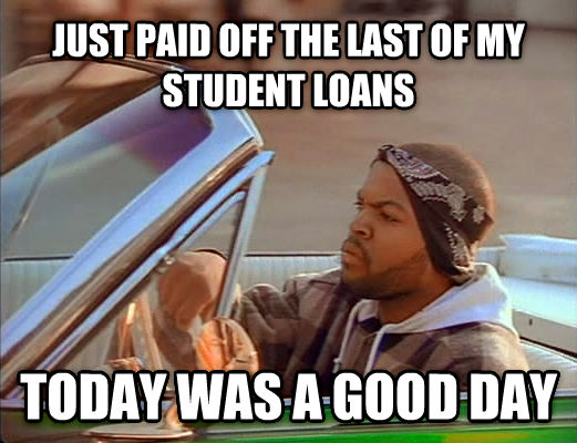 Today Was A Good Day just paid off the last of my student loans today was a good day , made with livememe meme maker