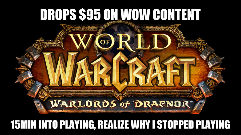 untitled meme drops $95 on wow content 15min into playing, realize why i stopped playing , made with livememe meme generator