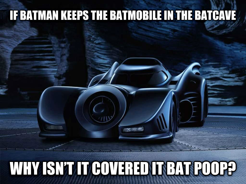 batmobile if batman keeps the batmobile in the batcave why isn   t it covered it bat poop? , made with livememe meme creator