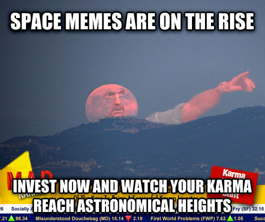Mad Karma With Jim Crater space memes are on the rise invest now and watch your karma reach astronomical heights , made with livememe meme maker