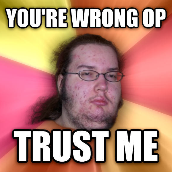 Butthurt Dweller you re wrong op trust me  , made with livememe meme generator