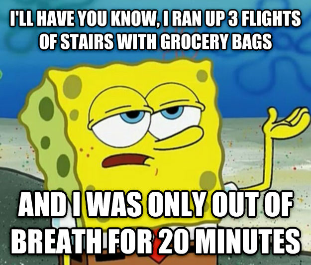 Tough Spongebob i ll have you know, i ran up 3 flights of stairs with grocery bags and i was only out of breath for 20 minutes , made with livememe meme generator