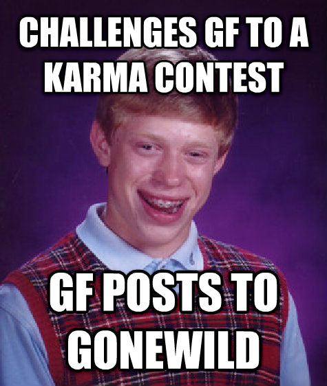 Bad Luck Brian challenges gf to a karma contest gf posts to gonewild , made with livememe meme creator