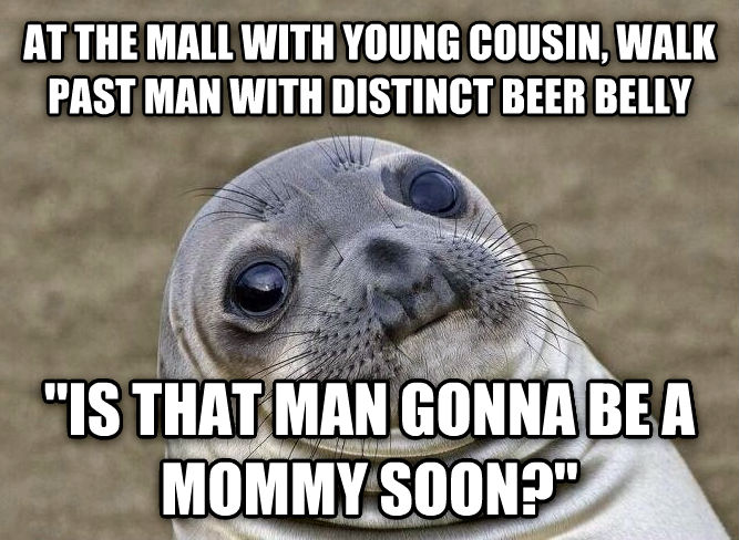 Uncomfortable Situation Seal at the mall with young cousin, walk past man with distinct beer belly  is that man gonna be a mommy soon?  , made with livememe meme maker