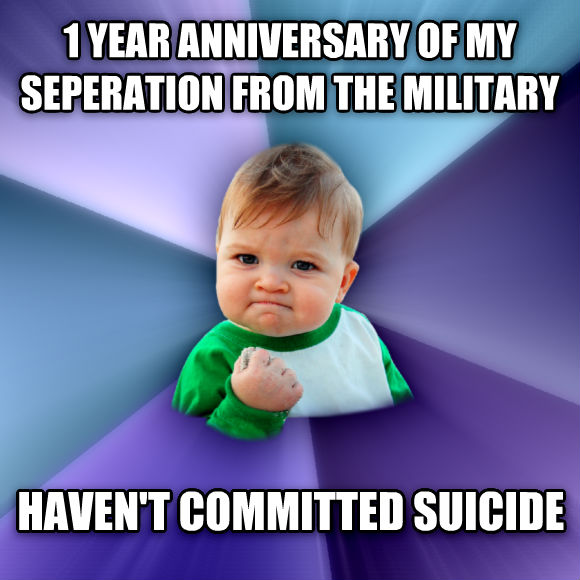 Success Kid 1 year anniversary of my seperation from the military haven t committed suicide  , made with livememe meme generator