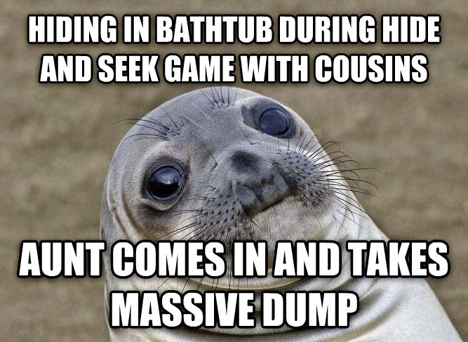 Uncomfortable Situation Seal hiding in bathtub during hide and seek game with cousins aunt comes in and takes massive dump , made with livememe meme maker