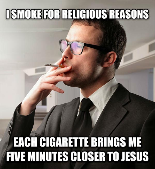 smoking coworker i smoke for religious reasons each cigarette brings me five minutes closer to jesus , made with livememe meme generator