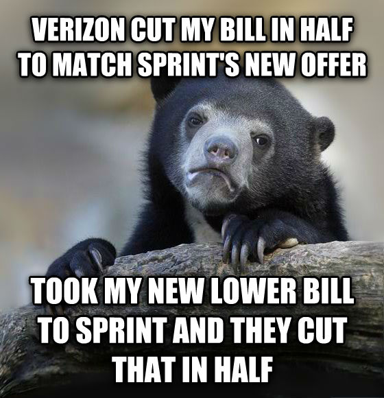 Confession Bear verizon cut my bill in half to match sprint s new offer took my new lower bill to sprint and they cut that in half , made with livememe meme generator