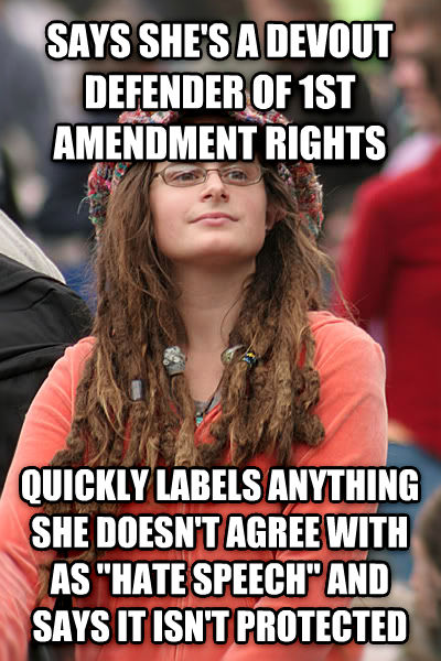College Liberal says she s a devout defender of 1st amendment rights quickly labels anything she doesn t agree with as  hate speech  and says it isn t protected , made with livememe meme maker