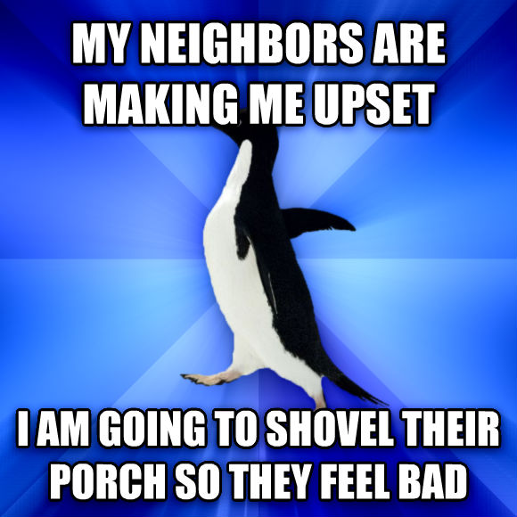 Socially Awkward Penguin my neighbors are making me upset i am going to shovel their porch so they feel bad  , made with livememe meme creator