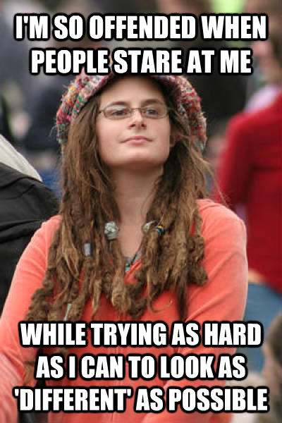 College Liberal i m so offended when people stare at me while trying as hard as i can to look as  different  as possible , made with livememe meme maker
