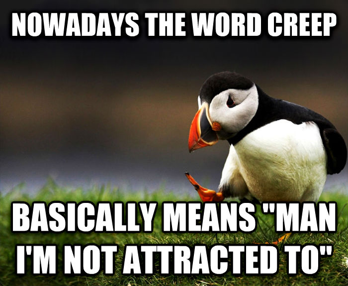 Unpopular Opinion Puffin nowadays the word creep basically means  man i m not attracted to  , made with livememe meme creator