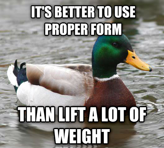 Actual Advice Mallard it s better to use proper form than lift a lot of weight , made with livememe meme creator
