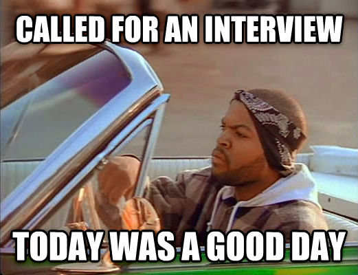 Today Was A Good Day called for an interview today was a good day , made with livememe meme generator