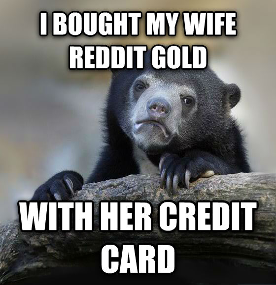 Confession Bear i bought my wife reddit gold with her credit card , made with livememe meme generator