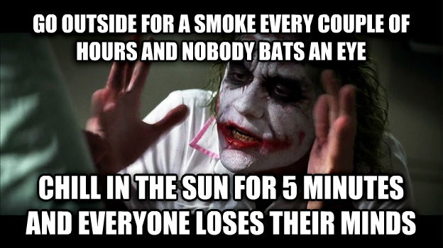 Joker Mind Loss go outside for a smoke every couple of hours and nobody bats an eye chill in the sun for 5 minutes and everyone loses their minds , made with livememe meme generator