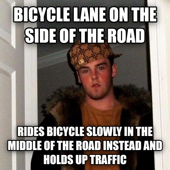 Scumbag Steve bicycle lane on the side of the road rides bicycle slowly in the middle of the road instead and holds up traffic , made with livememe meme maker