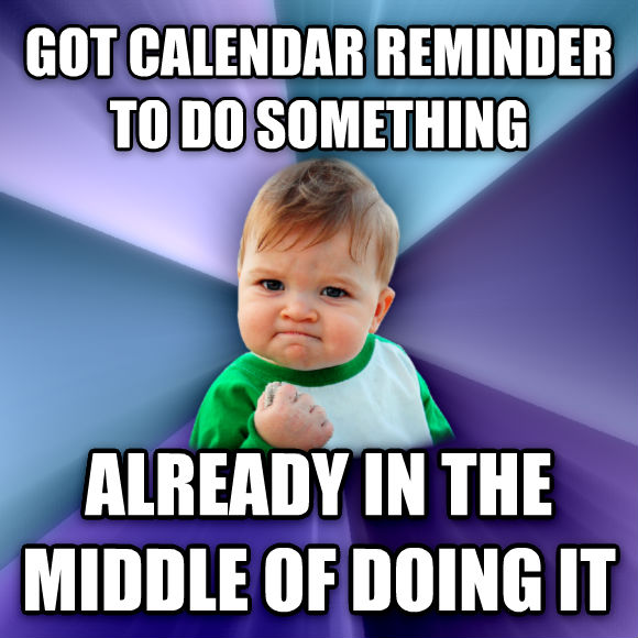 Success Kid got calendar reminder to do something already in the middle of doing it  , made with livememe meme generator
