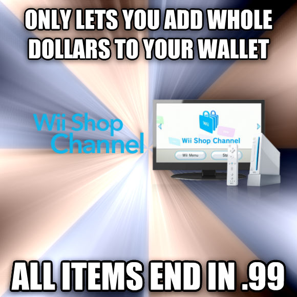 Scumbag Wii Shop only lets you add whole dollars to your wallet all items end in .99  , made with livememe meme generator