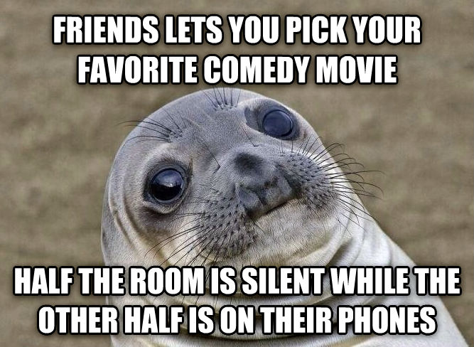 Uncomfortable Situation Seal friends lets you pick your favorite comedy movie half the room is silent while the other half is on their phones , made with livememe meme generator