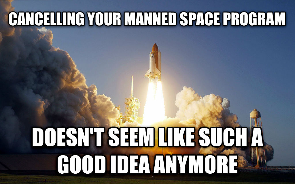 untitled meme cancelling your manned space program doesn t seem like such a good idea anymore , made with livememe meme maker