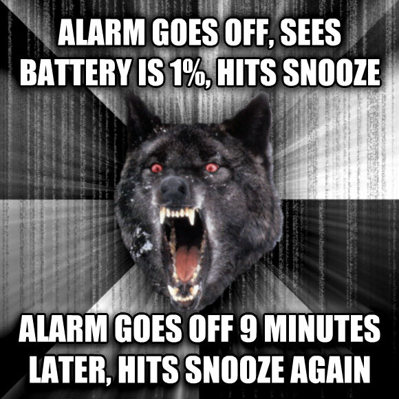 Insanity Wolf alarm goes off, sees battery is 1%, hits snooze alarm goes off 9 minutes later, hits snooze again  , made with livememe meme creator