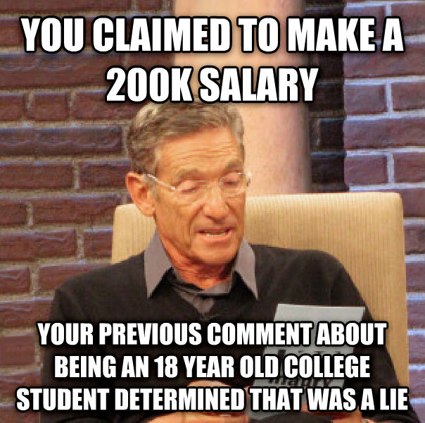 Maury Determined That Was a Lie you claimed to make a 200k salary your previous comment about being an 18 year old college student determined that was a lie , made with livememe meme generator