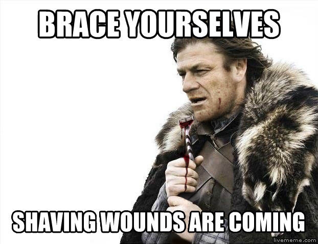 Imminent Shaving Disaster Ned brace yourselves shaving wounds are coming , made with livememe meme maker