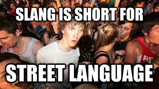 Sudden Clarity Clarence slang is short for street language , made with livememe meme generator