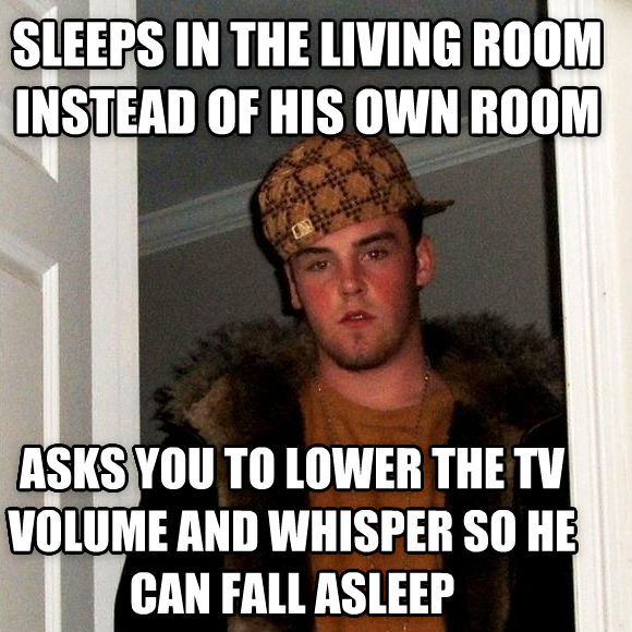 Scumbag Steve sleeps in the living room instead of his own room asks you to lower the tv volume and whisper so he can fall asleep , made with livememe meme creator