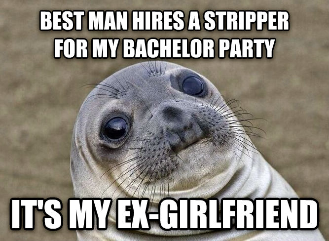 Uncomfortable Situation Seal best man hires a stripper  for my bachelor party it s my ex-girlfriend , made with livememe meme maker